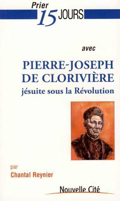 Prier 15 jours avec Pierre-Joseph de Clorivière