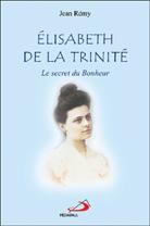 Elisabeth de la Trinité; le secret du Bonheur