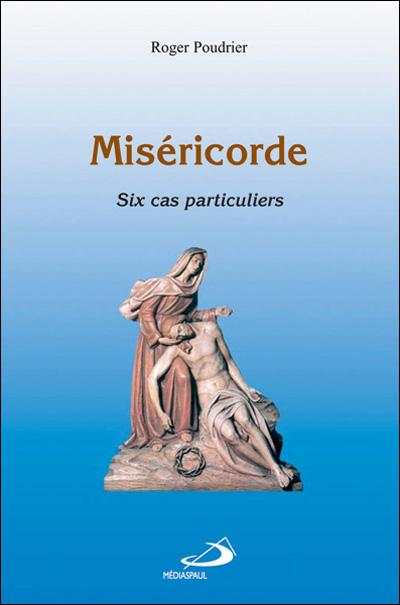 Miséricorde - six cas particuliers - édition augmentée