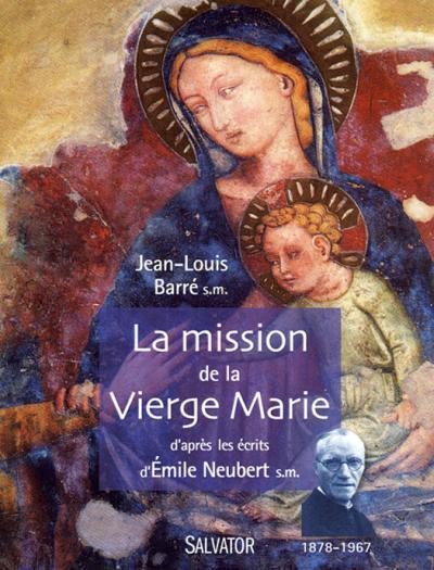 Mission de la Vierge Marie d'après les écrits d'Émile Neubert (La)