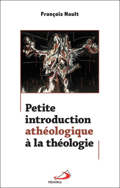 Petite introduction athéologique à la théologie