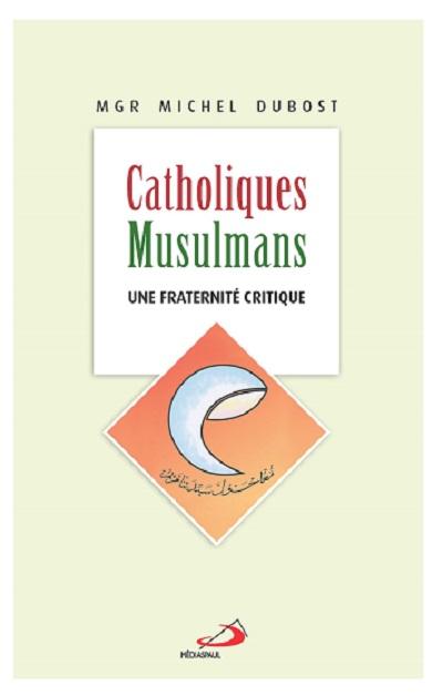 Catholiques - musulmans : une fraternité critique