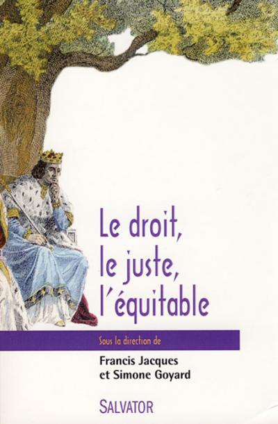 Droit, le juste, l'équitable (Le)