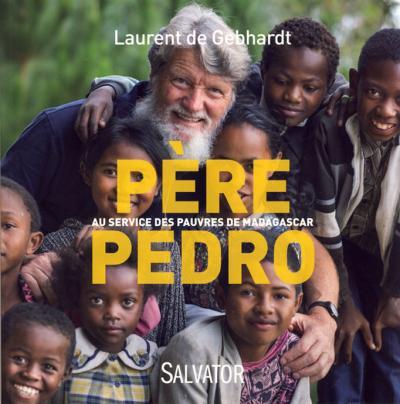 Père Pedro : au service des pauvres de Madagascar