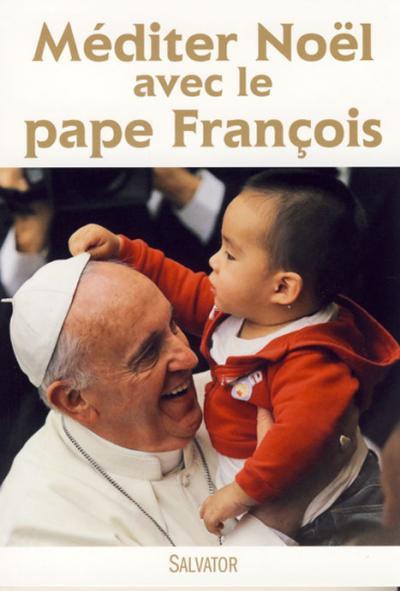 Méditer Noël avec le Pape François