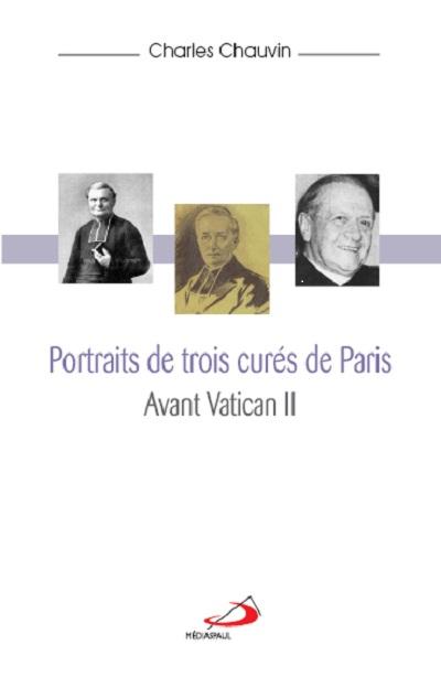 Portraits de trois curés de Paris au XIXe et XX siècles
