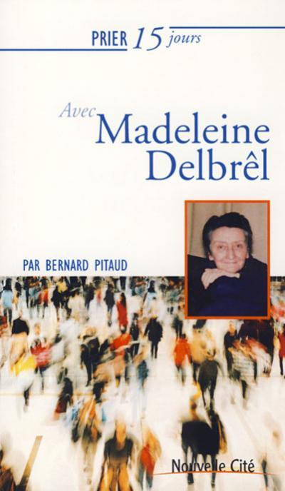 Prier 15 jours avec Madeleine Delbrêl (nouvelle édition)