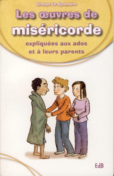 Oeuvres de Miséricorde expliquées aux ados et à leurs parents