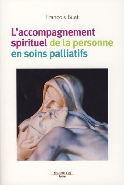 Accompagnement spirituel de la personne en soins palliatifs (L')