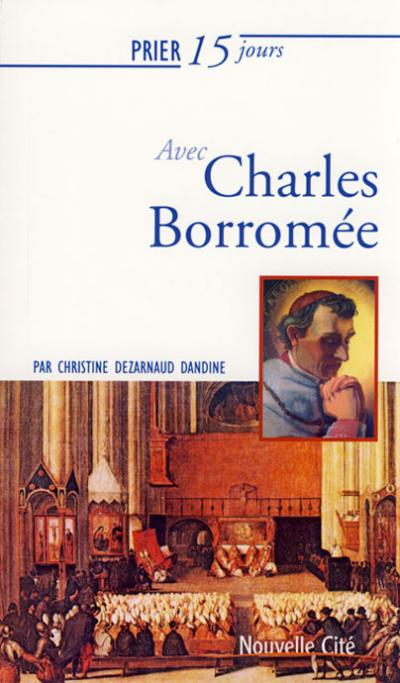 Prier 15 jours avec... Charles Borromée