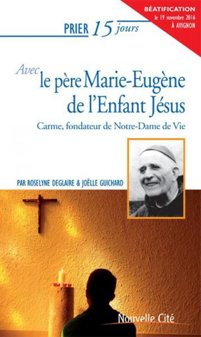 Prier 15 jours avec le père Marie-Eugène de l'Enfant-Jésus NE