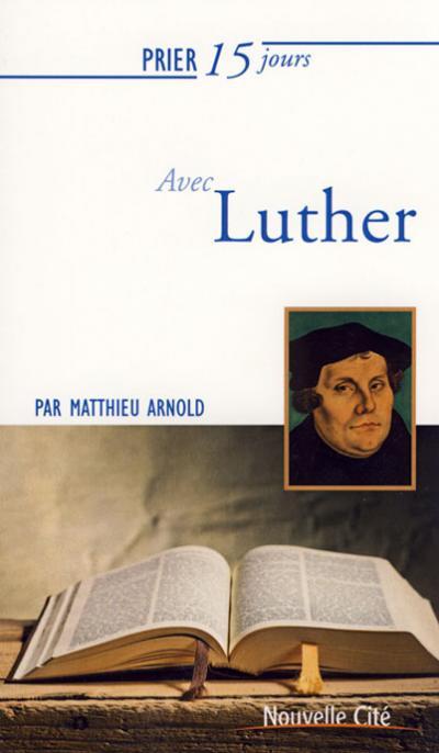 Prier 15 jours avec... Luther - NE