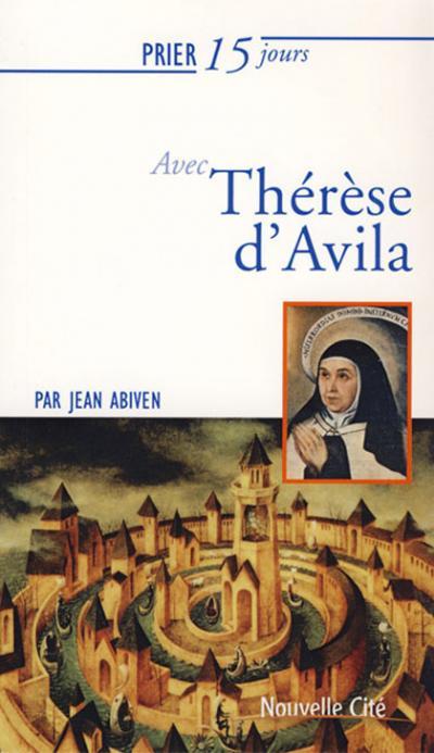 Prier 15 jours avec Thérèse d'Avila - NE
