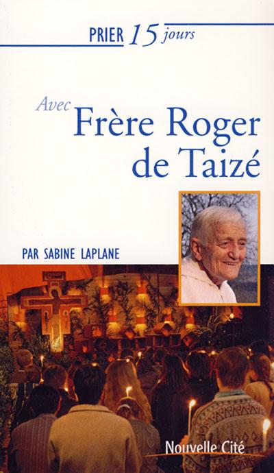 Prier 15 jours avec Frère Roger de Taizé - NE