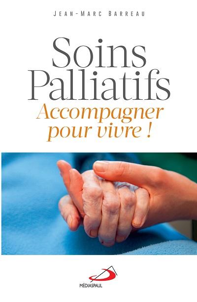 Soins palliatifs : accompagner pour vivre