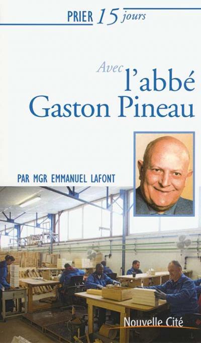 Prier 15 jours avec l'abbé Gaston Pineau