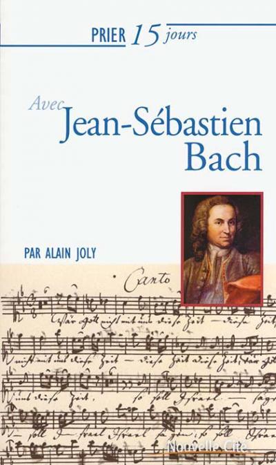 Prier 15 jours avec Jean-Sébastien Bach - NE