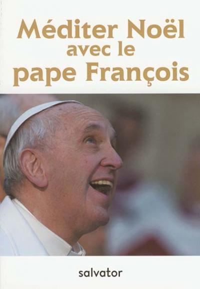 Méditer Noël avec le pape François - édition 2017