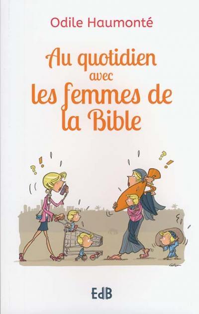 Au quotidien avec les femmes de la Bible