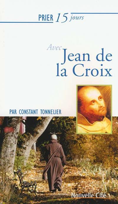 Prier 15 jours avec Jean de la Croix - NE