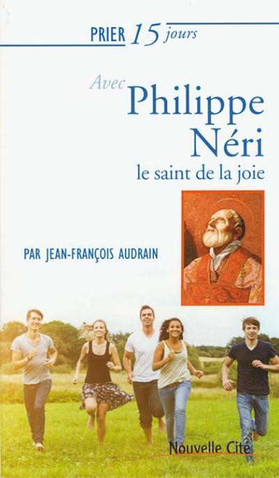 Prier 15 jours avec Philippe Néri, le saint de la joie