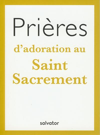 Prières d'adoration au Saint Sacrement