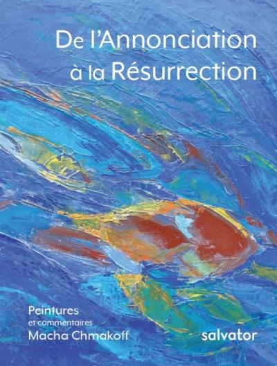 De l'Annonciation à la Résurrection
