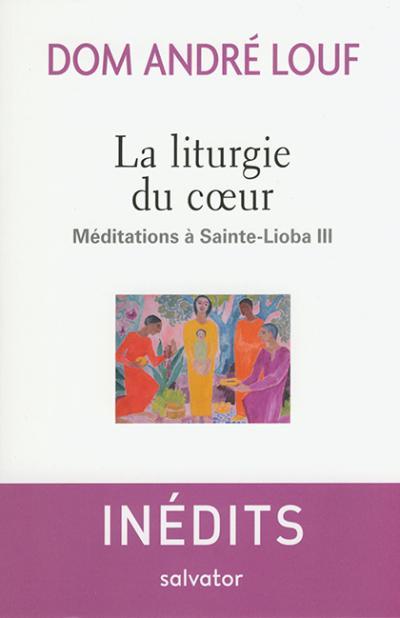 Liturgie du coeur (La)