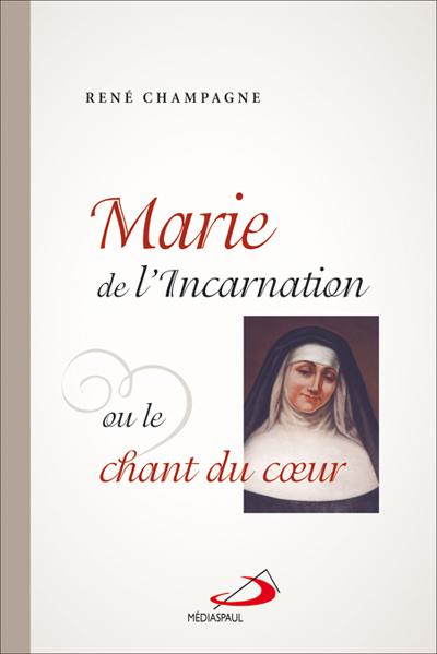 Marie de l'Incarnation ou le chant du coeur